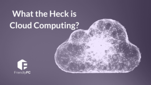 What the heck is cloud computing?