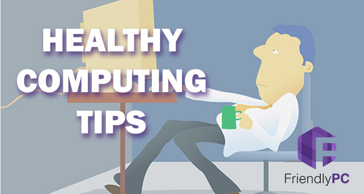 Healthy Computing Tips