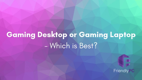 Astonishing Gaming Pc Or Gaming Laptop Which Is Best Friendly Pc Blog Download Free Architecture Designs Itiscsunscenecom