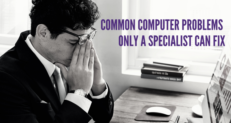 Common computer problems only a specialists can fix
