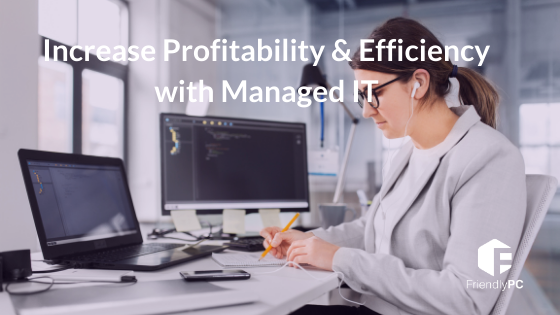 Increase profitability and efficiency with Managed IT